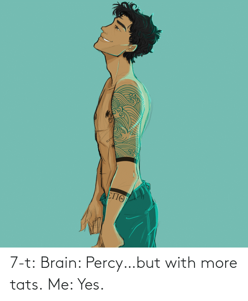 yes: 7-t:  Brain: Percy…but with more tats. Me: Yes.