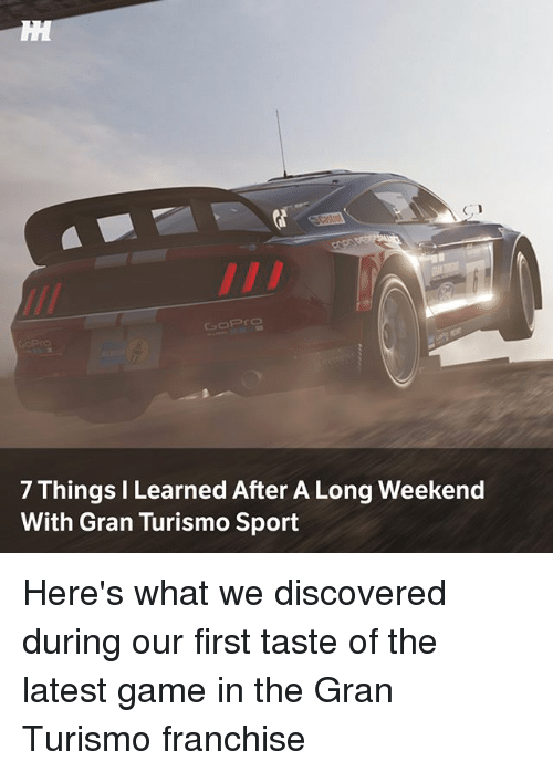 Memes, Game, and 🤖: 7 Things I Learned After A Long Weekend  With Gran Turismo Sport Here's what we discovered during our first taste of the latest game in the Gran Turismo franchise