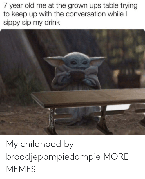 Dank, Memes, and Target: 7 year old me at the grown ups table trying  to keep up with the conversation while I  sippy sip my drink  @kristen.hc My childhood by broodjepompiedompie MORE MEMES
