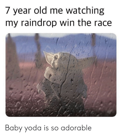 Yoda, Old, and Race: 7 year old me watching  my raindrop win the race Baby yoda is so adorable
