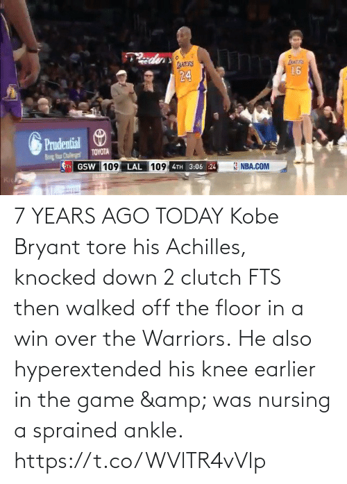 Nursing: 7 YEARS AGO TODAY Kobe Bryant tore his Achilles, knocked down 2 clutch FTS then walked off the floor in a win over the Warriors.  He also hyperextended his knee earlier in the game & was nursing a sprained ankle.   https://t.co/WVlTR4vVlp