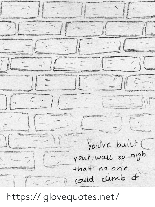 Net, One, and Href: 7  You've built  igh  Your wall so  that no one  could cumb it https://iglovequotes.net/
