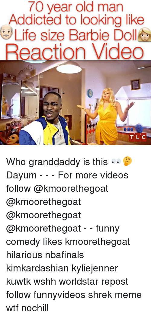 life size: 70 year old man  Addicted to looking like  Life size Barbie Doll  Reaction Video  TIL C Who granddaddy is this 👀🤔 Dayum - - - For more videos follow @kmoorethegoat @kmoorethegoat @kmoorethegoat @kmoorethegoat - - funny comedy likes kmoorethegoat hilarious nbafinals kimkardashian kyliejenner kuwtk wshh worldstar repost follow funnyvideos shrek meme wtf nochill