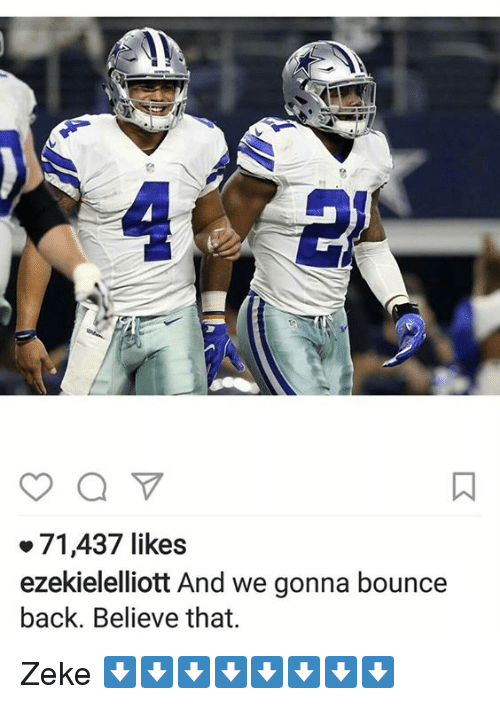 Bounc: 71,437 likes  ezekielelliott And we gonna bounce  back. Believe that. Zeke ⬇⬇⬇⬇⬇⬇⬇⬇
