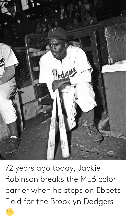 Dodgers, Mlb, and Brooklyn: 72 years ago today, Jackie Robinson breaks the MLB color barrier when he steps on Ebbets Field for the Brooklyn Dodgers ✊