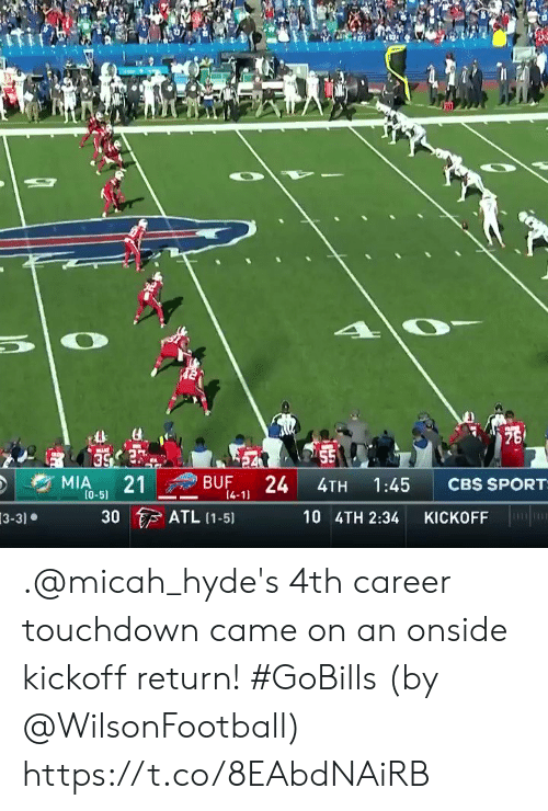 atl: 75  55  24  MIA  21  BUF  CBS SPORT  1:45  4TH  (0-5)  14-11  ATL (1-5)  30  10 4TH 2:34  KICKOFF  3-3) .@micah_hyde's 4th career touchdown came on an onside kickoff return! #GoBills  (by @WilsonFootball) https://t.co/8EAbdNAiRB