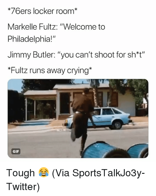 "Philadelphia 76ers, Basketball, and Crying: *76ers locker room*  Markelle Fultz: ""Welcome to  Philadelphia!""  Jimmy Butler: ""you can't shoot for sh*t""  Fultz runs away crying  GIF Tough 😂 (Via ‪SportsTalkJo3y‬-Twitter)"