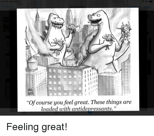 """loaded: 8:01 AM Wed Fe  AIL  """"Of course you feel great. These things are  loaded with antidepressants."""" Feeling great!"""