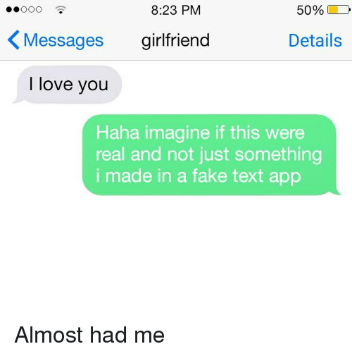 Fake, Love, and I Love You: 8:23 PM  50 %  KMessages girlfriend  Details  I love you  Haha imagine if this were  real and not just something  i made in a fake text app