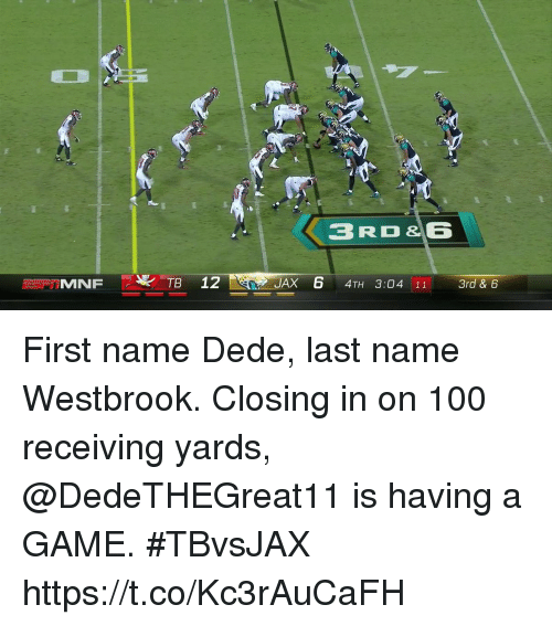 last names:  #  8  3RD&6  JAX 6 4TH 3:04 113rd & 6 First name Dede, last name Westbrook.  Closing in on 100 receiving yards, @DedeTHEGreat11 is having a GAME.  #TBvsJAX https://t.co/Kc3rAuCaFH
