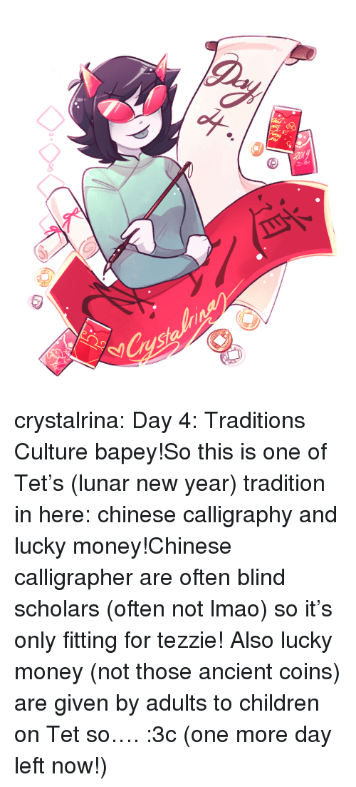 Scholars: 8  8 crystalrina:  Day 4: Traditions  Culture bapey!So this is one of Tet's (lunar new year) tradition in here: chinese calligraphy and lucky money!Chinese calligrapher are often blind scholars (often not lmao) so it's only fitting for tezzie! Also lucky money (not those ancient coins) are given by adults to children on Tet so…. :3c (one more day left now!)