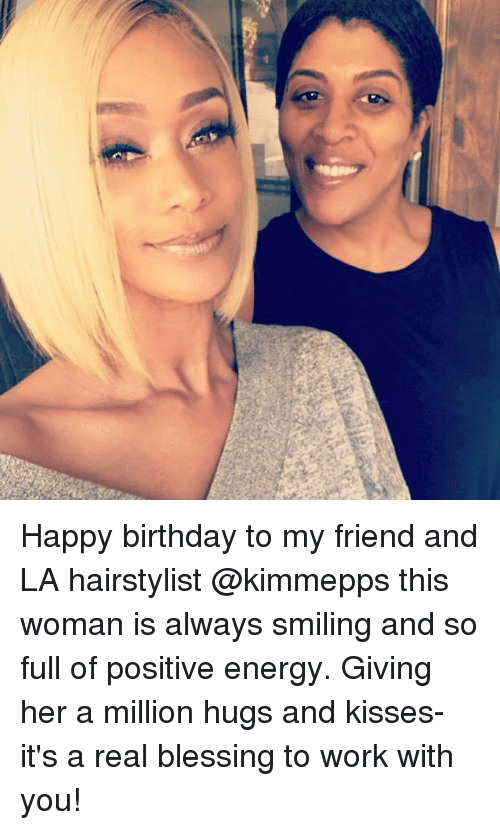 Hairstylist: (8) Happy birthday to my friend and LA hairstylist @kimmepps this woman is always smiling and so full of positive energy. Giving her a million hugs and kisses-it's a real blessing to work with you!