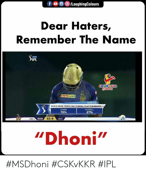 "Death, Indianpeoplefacebook, and Bowl: (8) /LaughingColours  Dear Haters,  Remember The Name  vive  IPL  t20.com  WHO IS MORE TERRIFYING TO BOWL TO AT THE DEATH  DHONI  73%  RUSSEL  27%  CSK v  93-9  18.5  ""Dhoni #MSDhoni #CSKvKKR #IPL"