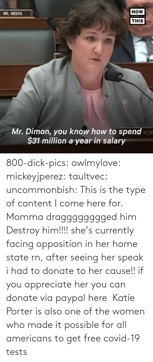 Www Youtube Com: 800-dick-pics: owlmylove:  mickeyjperez:  taultvec:   uncommonbish:  This is the type of content I come here for. Momma dragggggggged him      Destroy him!!!!   she's currently facing opposition in her home state rn, after seeing her speak i had to donate to her cause!! if you appreciate her you can donate via paypal here   Katie Porter is also one of the women who made it possible for all americans to get free covid-19 tests