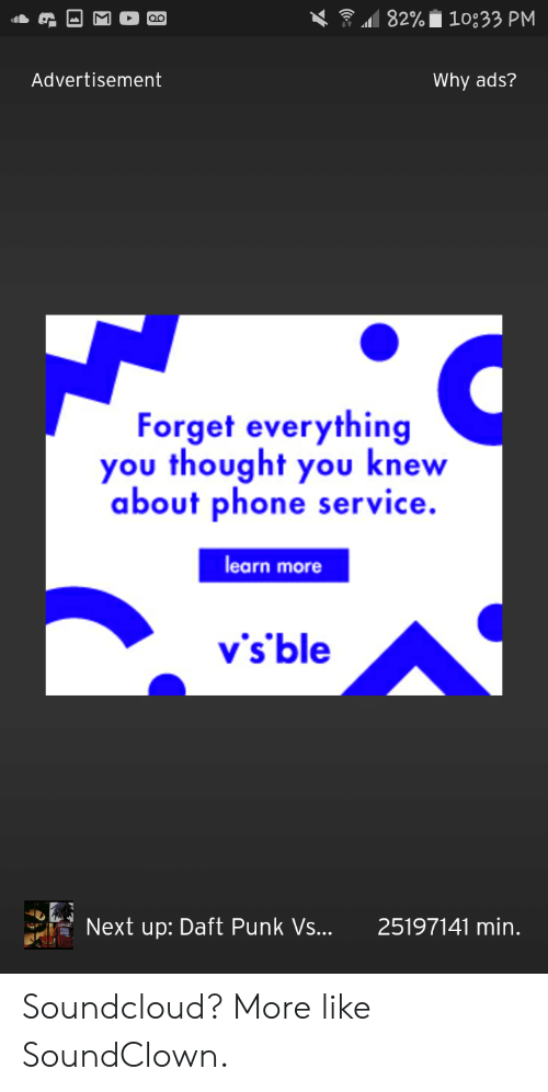 Soundclown: \ 82% 10:33 PM  Advertisement  Why ads?  Forget everything  you thought you knew  about phone service.  learn more  v's'ble  Next up: Daft Punk Vs... 25197141 min. Soundcloud? More like SoundClown.