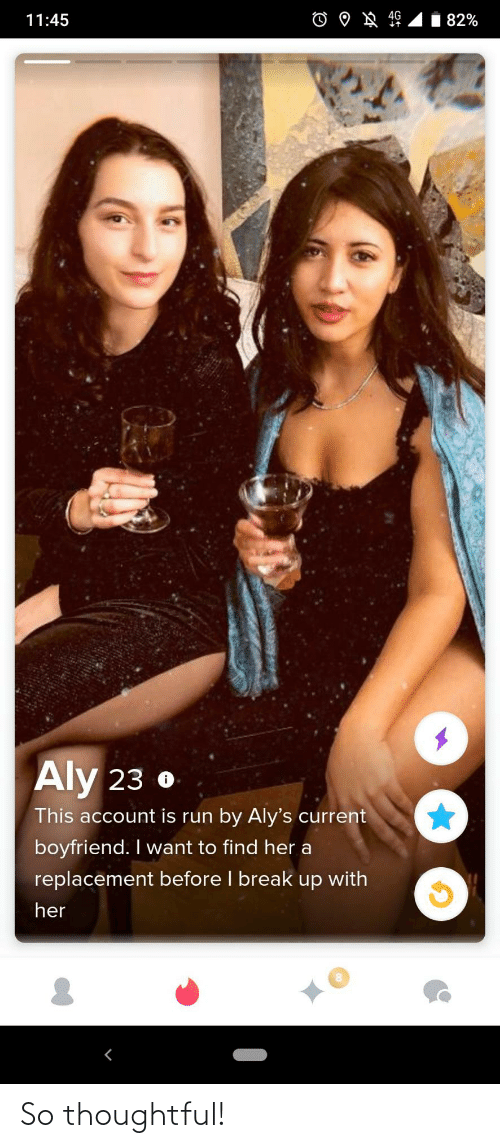 i want to: 82%  11:45  Aly 23 o  This account is run by Aly's current  boyfriend. I want to find her a  replacement before I break up with  her So thoughtful!