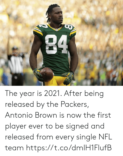 Antonio: 84  @NFL MEMES The year is 2021. After being released by the Packers, Antonio Brown is now the first player ever to be signed and released from every single NFL team https://t.co/dmlH1FlufB