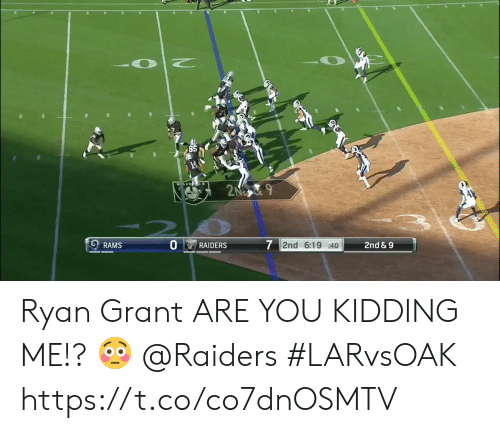 Kidding Me: 85  2NO9  7 2nd 6:19 : 40  2nd & 9  RAMS  RAIDERS Ryan Grant ARE YOU KIDDING ME!? 😳  @Raiders  #LARvsOAK https://t.co/co7dnOSMTV