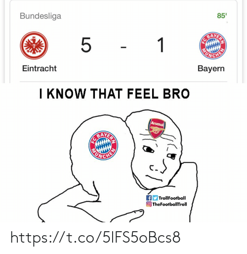 bundesliga: 85'  Bundesliga  AAYERY  5  1  Bayern  Eintracht   I KNOW THAT FEEL BRO  Arsenal  AYERAY  TrollFootball  TheFootballTroll https://t.co/5lFS5oBcs8
