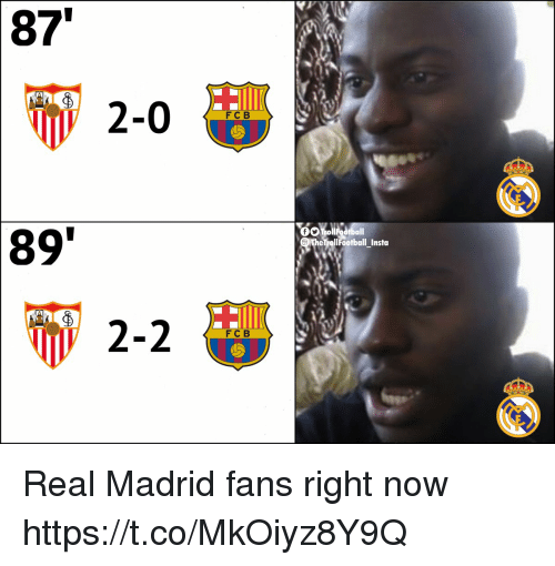 Memes, Real Madrid, and 🤖: 87  2-0  FC B  89  eTrollFootball Insta  2-2  FC B Real Madrid fans right now https://t.co/MkOiyz8Y9Q