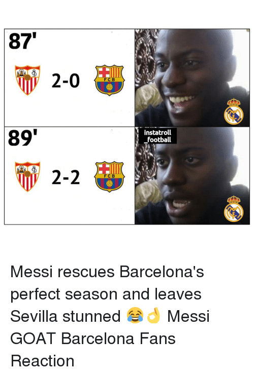Barcelona, Football, and Memes: 87  2-0  FCB  89  instatroll  football  FC B Messi rescues Barcelona's perfect season and leaves Sevilla stunned 😂👌 Messi GOAT Barcelona Fans Reaction