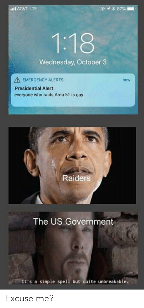 Reddit, At&t, and Quite: 87%  AT&T LTE  1:18  Wednesday, October 3  AEMERGENCY ALERTS  now  Presidential Alert  everyone who raids Area 51 is gay  Raiders  The US Government  It's a simple spell but quite unbreakable Excuse me?