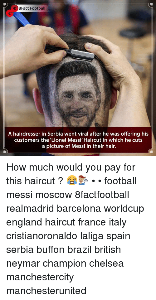 Barcelona, Chelsea, and England: 8Fact Football  A hairdresser in Serbia went viral after he was offering his  customers the 'Lionel Messi' Haircut in which he cuts  a picture of Messi in their hair. How much would you pay for this haircut ? 😂💇🏽‍♂️ • • football messi moscow 8factfootball realmadrid barcelona worldcup england haircut france italy cristianoronaldo laliga spain serbia buffon brazil british neymar champion chelsea manchestercity manchesterunited