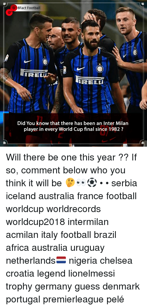 pele: 8Fact Football  RELLI  Did You know that there has been an Inter Milan  player in every World Cup final since 1982? Will there be one this year ?? If so, comment below who you think it will be 🤔👀⚽️ • • serbia iceland australia france football worldcup worldrecords worldcup2018 intermilan acmilan italy football brazil africa australia uruguay netherlands🇳🇱 nigeria chelsea croatia legend lionelmessi trophy germany guess denmark portugal premierleague pelé