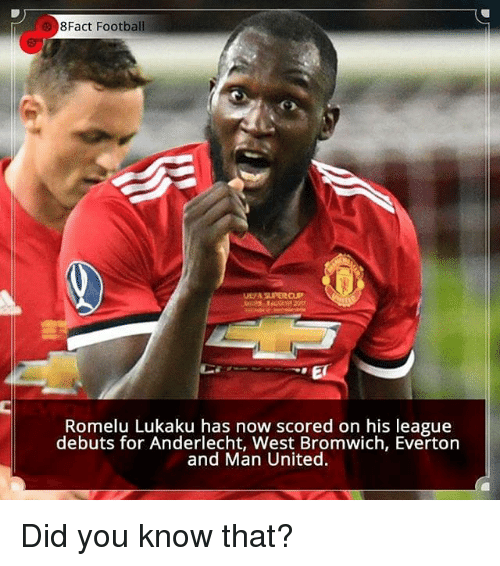 Everton, Football, and Memes: 8Fact Football  Romelu Lukaku has now scored on his league  debuts for Anderlecht, West Bromwich, Everton  and Man United. Did you know that?