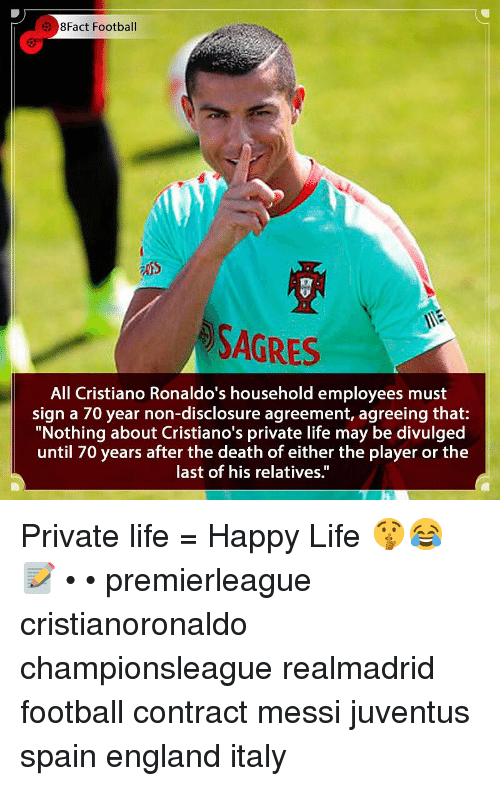 """8Fact: 8Fact Football  SAGRES  All Cristiano Ronaldo's household employees must  sign a 70 year non-disclosure agreement, agreeing that:  """"Nothing about Cristiano's private life may be divulged  until 70 years after the death of either the player or the  last of his relatives."""" Private life = Happy Life 🤫😂📝 • • premierleague cristianoronaldo championsleague realmadrid football contract messi juventus spain england italy"""