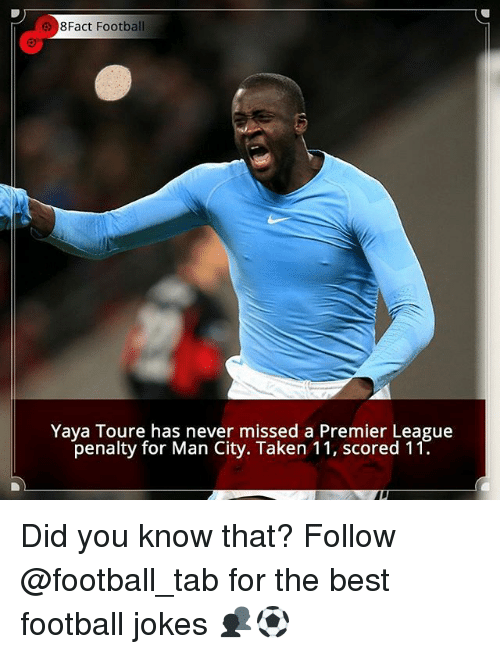 yaya: 8Fact Football  Yaya Toure has never missed a Premier League  penalty for Man City. Taken 11, scored 11. Did you know that? Follow @football_tab for the best football jokes 👥⚽️