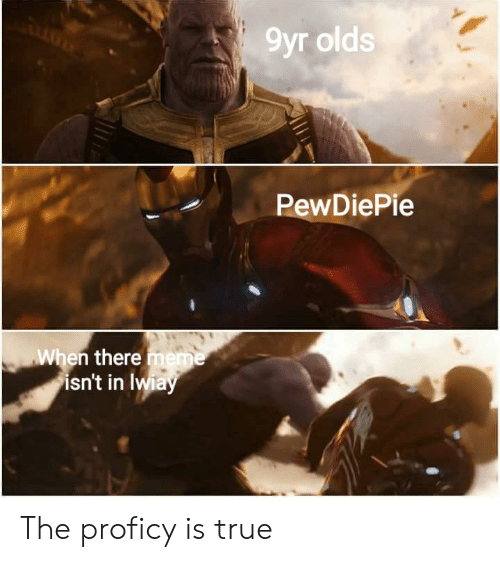 There Meme: 9уг olds  PewDiePie  When there meme  isn't in Iwiay The proficy is true