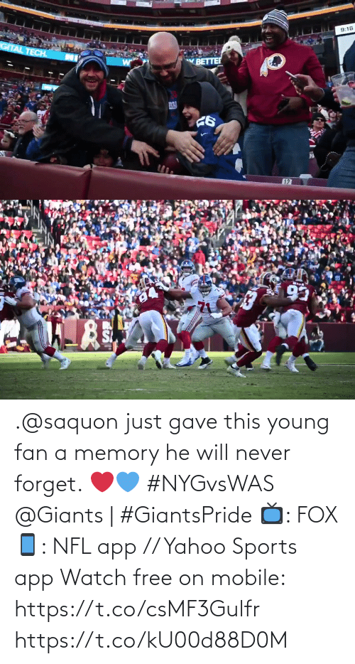 fan: 9:16  GITAL TECH.  BETTER  127   93 .@saquon just gave this young fan a memory he will never forget. ❤️💙 #NYGvsWAS   @Giants | #GiantsPride  📺: FOX 📱: NFL app // Yahoo Sports app Watch free on mobile: https://t.co/csMF3Gulfr https://t.co/kU00d88D0M