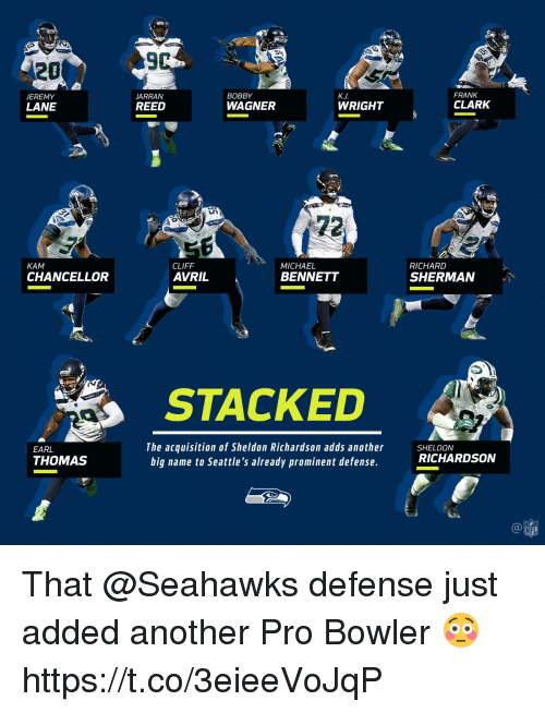 franks: 9  20  JEREMY  LANE  ARRAN  REED  BOBBY  WAGNER  FRANK  CLARK  K.J  WRIGHT  72  CLIFF  AVRIL  MICHAEL  BENNETT  RICHARD  SHERMAN  KAM  CHANCELLOR  STACKED  EARL  THOMAS  The acquisition of Sheldon Richardson adds another  big name to Seattle's already prominent defense.  SHELDON  RICHARDSON  CO  NFL That @Seahawks defense just added another Pro Bowler 😳 https://t.co/3eieeVoJqP