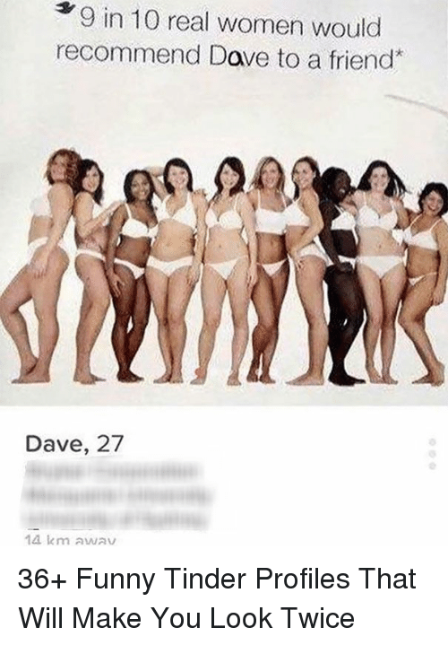 Funny Tinder: 9 in 10 real women would  recommend Dove to a friend  Dave, 27  14 km AwAY 36+ Funny Tinder Profiles That Will Make You Look Twice