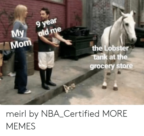 The Lobster: 9 year  My  Mom  the Lobster  grocery store meirl by NBA_Certified MORE MEMES
