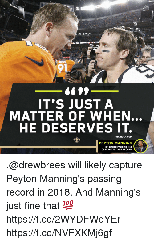 Peyton Manning: 91  699  IT'S JUST A  MATTER OF WHEN  HE DESERVES IT.  -VIA NOLA.COM  PEYTON MANNING  ON BREES PASSING HIS  CAREER YARDAGE RECORD .@drewbrees will likely capture Peyton Manning's passing record in 2018.  And Manning's just fine that 💯: https://t.co/2WYDFWeYEr https://t.co/NVFXKMj6gf