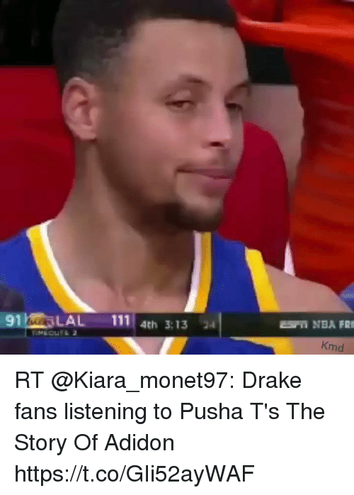 Drake, Memes, and 🤖: 91LAL 111 4th 3:13 34  Kmd RT @Kiara_monet97: Drake fans listening to Pusha T's The Story Of Adidon https://t.co/GIi52ayWAF