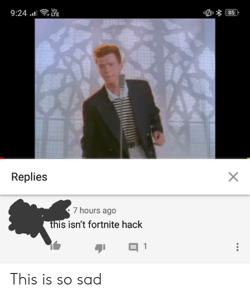 Sad, Hack, and This: 924.1 We  Vo  85  Replies  7 hours ago  this isn't fortnite hack This is so sad