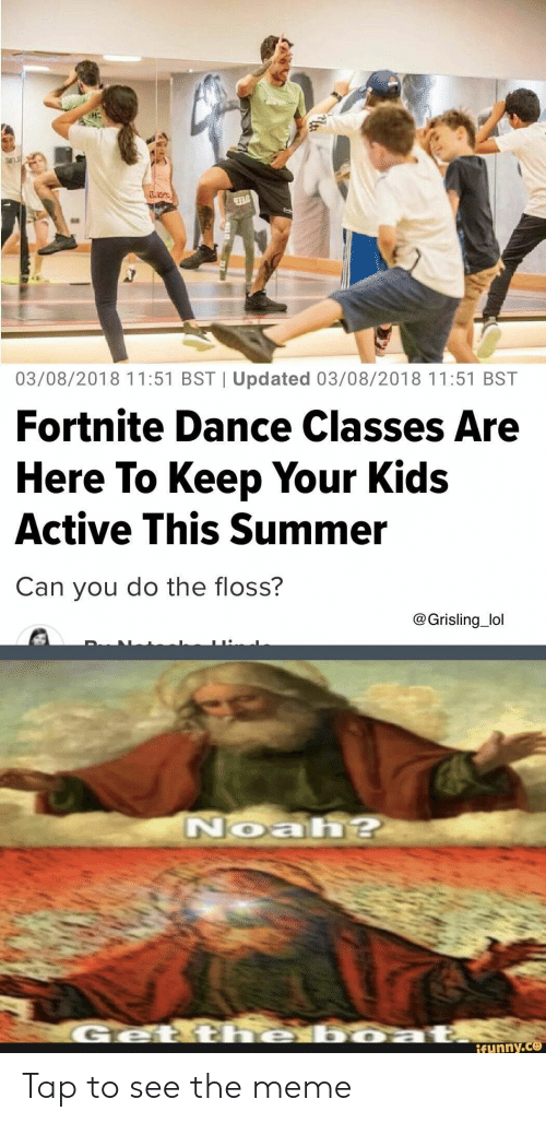 Lol, Meme, and Noah: 937  03/08/2018 11:51 BST | Updated 03/08/2018 11:51 BST  Fortnite Dance Classes Are  Here To Keep Your Kids  Active This Summer  Can you do the floss?  @Grisling_lol  Noah?  he boza  Geti  ifunny.co Tap to see the meme