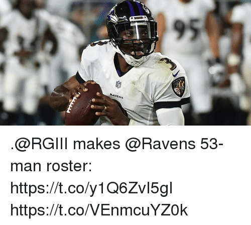 Memes, Ravens, and 🤖: 95  RAVENS .@RGIII makes @Ravens 53-man roster: https://t.co/y1Q6ZvI5gI https://t.co/VEnmcuYZ0k