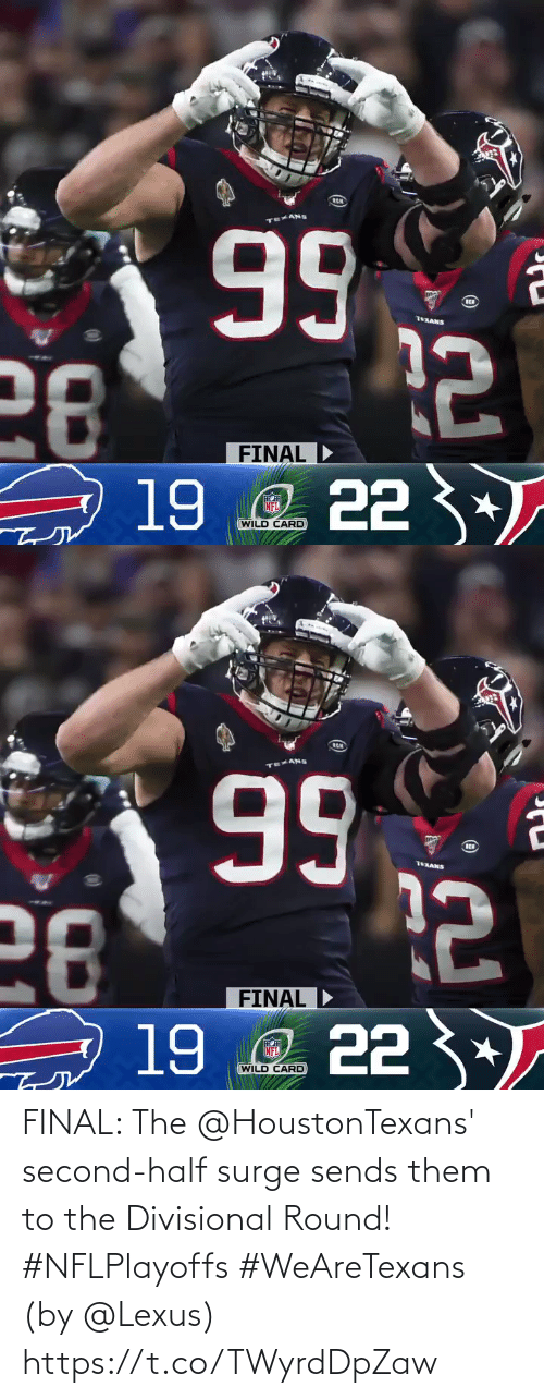Half: 99  28  19 e 22 3  76XANS  FINAL  FINAL D  NFL  WILD CARD   RCH  99  28  19 e 22 *  TEXANS  FINAL  FINAL D  NFL  WILD CARD FINAL: The @HoustonTexans' second-half surge sends them to the Divisional Round! #NFLPlayoffs #WeAreTexans  (by @Lexus) https://t.co/TWyrdDpZaw