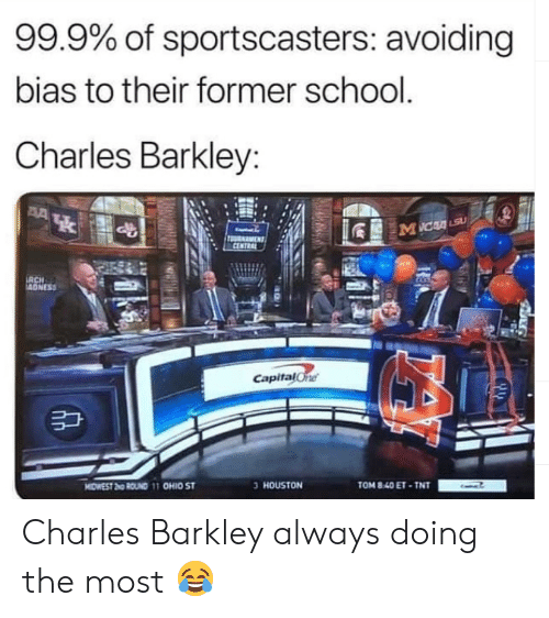 Nba, School, and Charles Barkley: 99.9% of sportscasters: avoiding  bias to their former school.  Charles Barkley:  RCH  Capitalone  3 HOUSTON  TOM 8.40ET TNT Charles Barkley always doing the most 😂