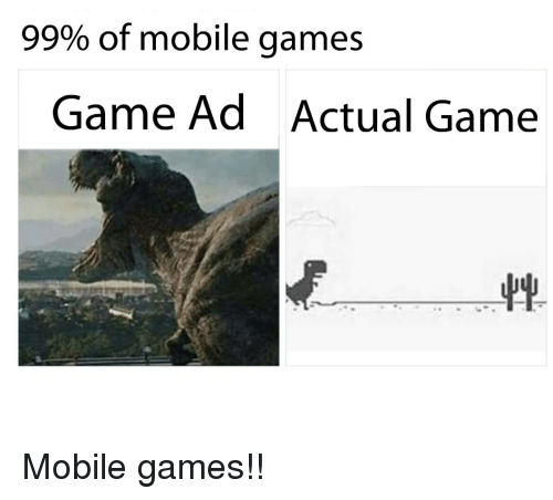 mobile games: 99% of mobile games  Game Ad  Actual Game Mobile games!!
