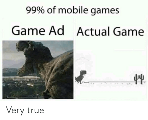 mobile games: 99% of mobile games  Game Ad  Actual Game Very true