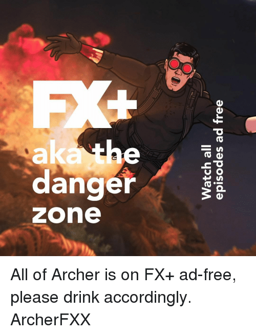 accordingly: 994 pe seposlde  lle upleM All of Archer is on FX+ ad-free, please drink accordingly. ArcherFXX