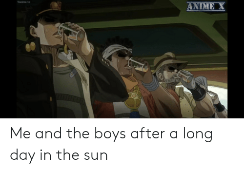 Anime, Boys, and Sun: 9anime.to  ANIME X Me and the boys after a long day in the sun