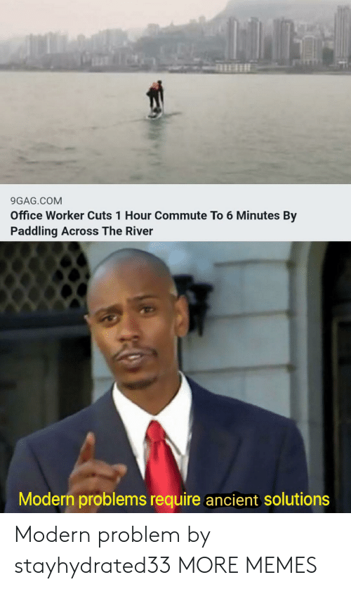 9gag, Dank, and Memes: 9GAG.COM  Office Worker Cuts 1 Hour Commute To 6 Minutes By  Paddling Across The River  Modern problems require ancient solutions Modern problem by stayhydrated33 MORE MEMES