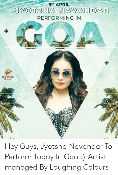 Today, April, and Indianpeoplefacebook: 9th APRIL  JYOTSNA NAVANDAR  PERFORMING IN  LAUGHING Hey Guys,  Jyotsna Navandar To Perform Today In Goa :)  Artist managed By Laughing Colours