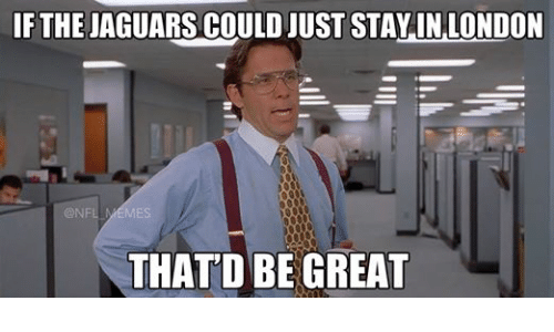 Facebook 49dcb6 if the jaguars could just stay in london nfl memes that dbe great